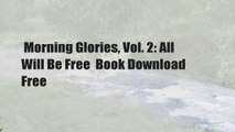 Morning Glories, Vol. 2: All Will Be Free  Book Download Free