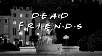 "Dead Friends: ""Friends"" Recut As A Horror Movie Trailer"