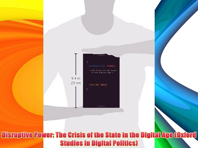 Disruptive Power The Crisis of the State in the Digital Age
