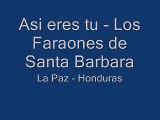 ASI ERES TU - LOS FARAONES DE SANTA BARBARA HONDURAS.wmv