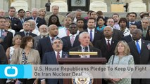 U.S. House Republicans Pledge To Keep Up Fight On Iran Nuclear Deal