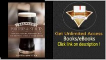 Brewing Porters and Stouts Origins, History, and 60 Recipes for Brewing Them at Home Today PDF