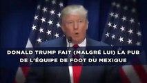 Donald Trump fait (malgré lui) la pub de l'équipe de foot du Mexique
