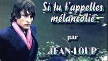 Si tu t'appelles mélancolie par Jean-Loup