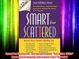 Smart but Scattered: The Revolutionary Executive Skills Approach to Helping Kids Reach Their