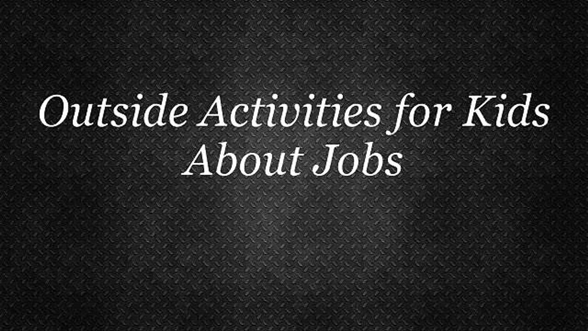 Outside Activities For Kids About Jobs