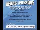 DEGAS LEVESQUE - Oh Eres Bonita (Spanish song for film or T.V.) degas_music@yahoo.com