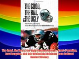 The Good the Bad & the Ugly: Oakland Raiders: Heart-Pounding Jaw-Dropping and Gut-Wrenching