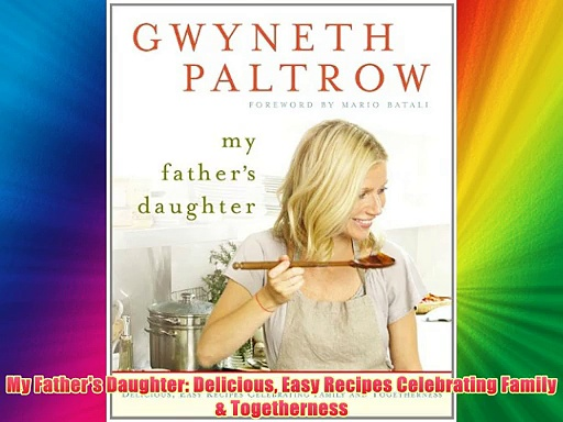 My Father's Daughter: Delicious Easy Recipes Celebrating Family & Togetherness FREE DOWNLOAD
