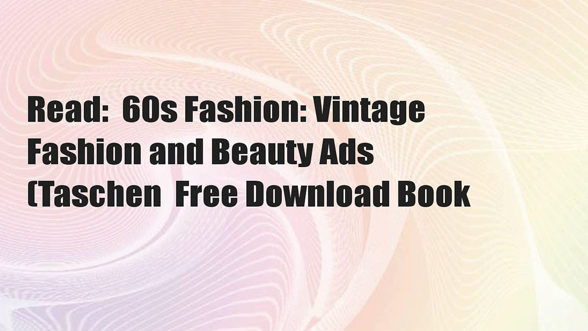 Read:  60s Fashion: Vintage Fashion and Beauty Ads (Taschen  Free Download Book