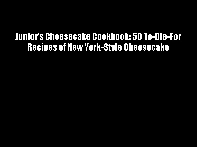 Junior's Cheesecake Cookbook: 50 To-Die-For Recipes of New York-Style Cheesecake Download Free