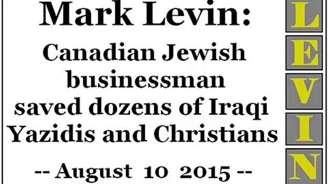 Mark Levin: Canadian Jewish businessman saved dozens of Iraqi Yazidis and Christians