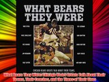 What Bears They Were: Chicago Bears Greats Talk About Their Teams Their Coaches and the Times