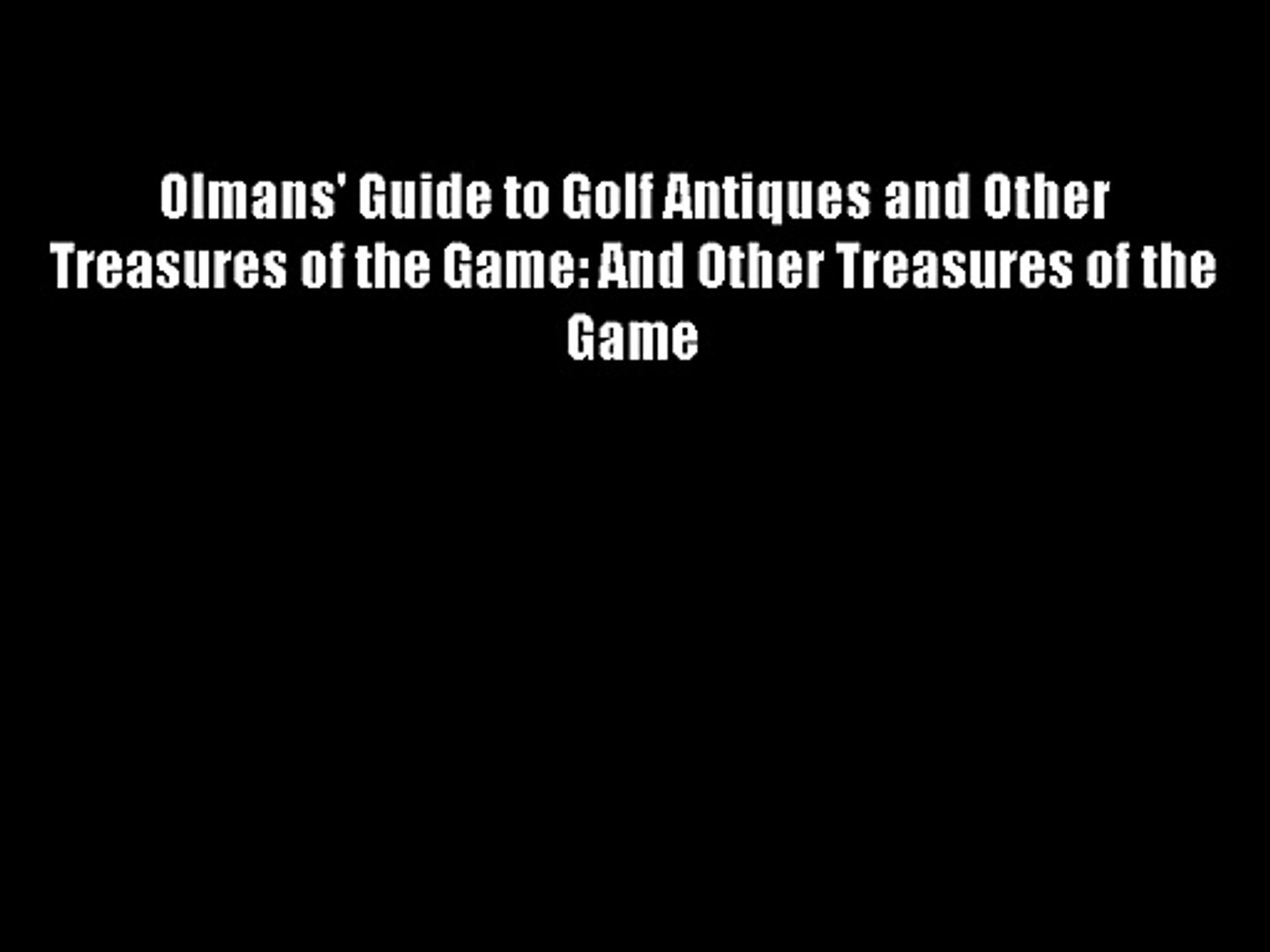 Olmans' Guide to Golf Antiques and Other Treasures of the Game: And Other Treasures of the