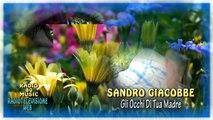 SANDRO GIACOBBE - Gli Occhi Di Tua Madre - Alta Qualita' HD