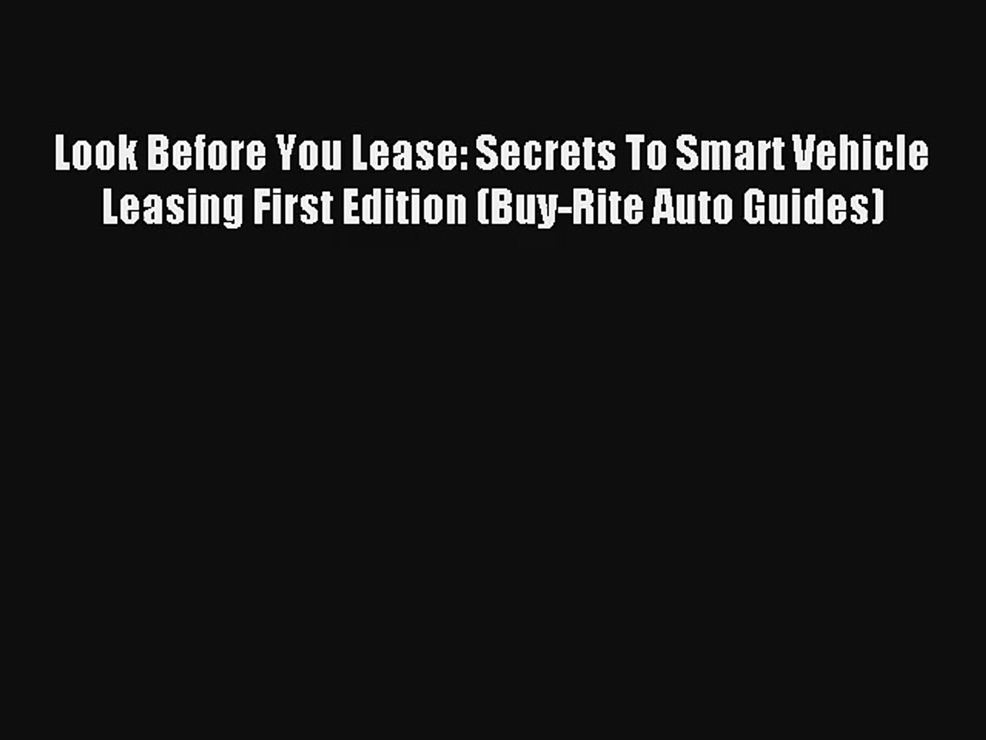 Buy Rite Auto >> Read Look Before You Lease Secrets To Smart Vehicle Leasing First Edition Buy Rite Auto Guides