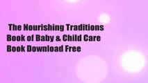 The Nourishing Traditions Book of Baby & Child Care  Book Download Free