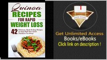 Quinoa Recipes for Rapid Weight Loss 42 Delicious, Quick & Easy Recipes to Help Melt Your Damn Stubborn Fat Away! Quinoa Recipes, Quinoa Baking, Quinoa For Weight Loss, Quinoa Cookbook, Chia, Kale PDF
