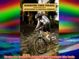 Kissing the Trail: NW & Central Oregon Mountain Bike Trails Download Free Books