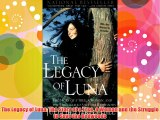 The Legacy of Luna: The Story of a Tree a Woman and the Struggle to Save the Redwoods FREE