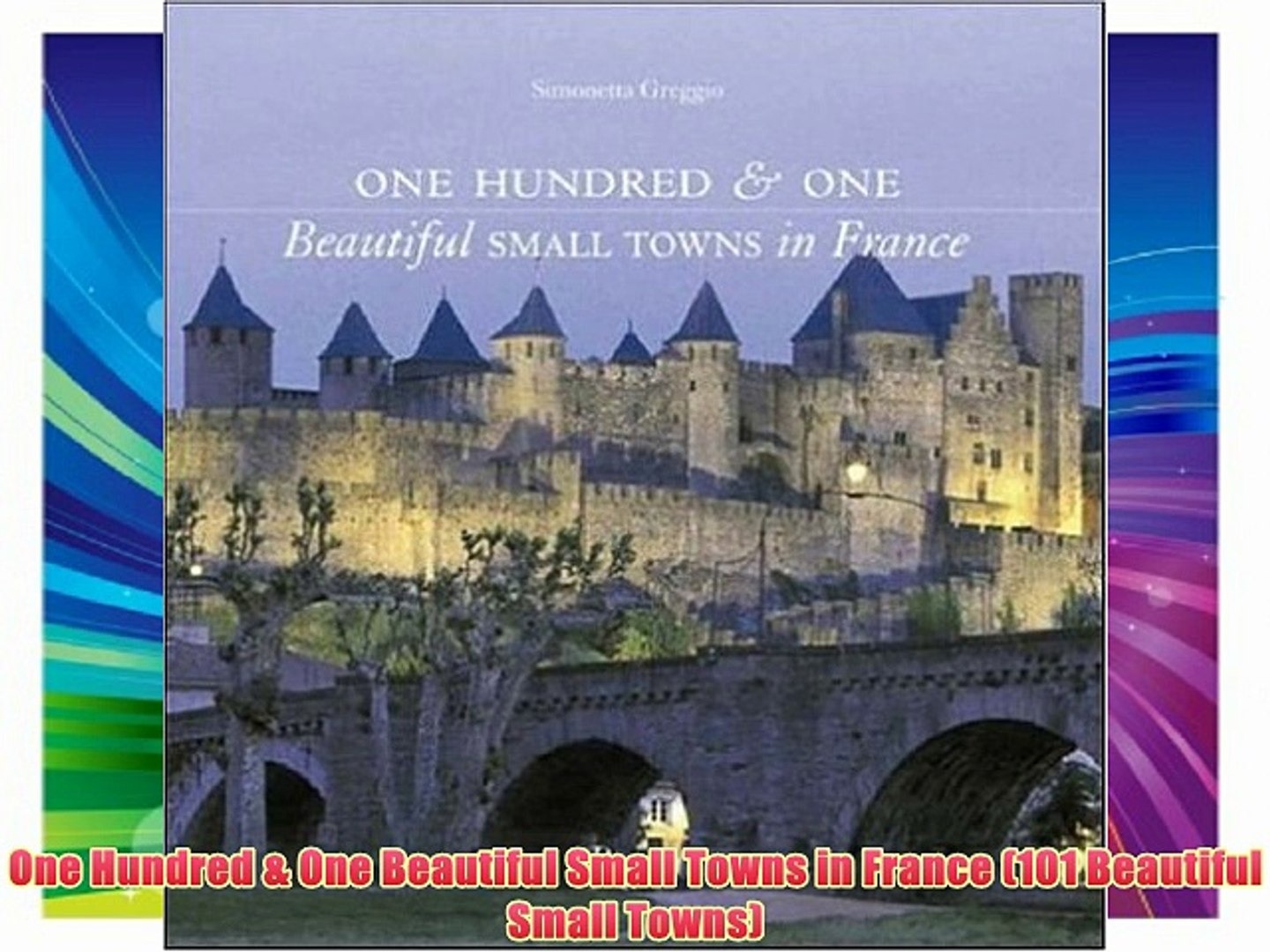 One Hundred & One Beautiful Small Towns in France (101 Beautiful Small Towns) Download Free