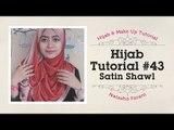 Hijab Tutorial - Natasha Farani ( Satin Shawl ) #43   How to Beauty