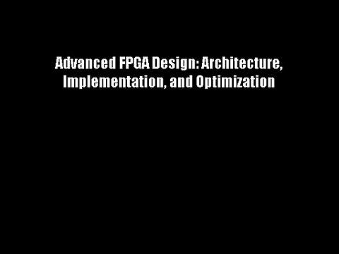Advanced FPGA Design Implementation and Optimization Architecture