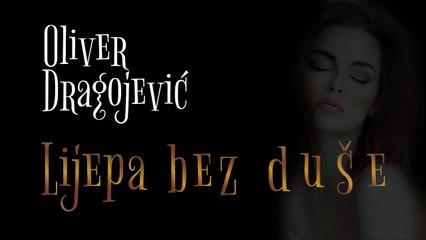 Oliver Dragojevic - Lijepa bez duse + Tekst