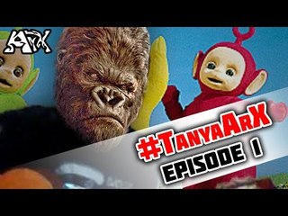 TanyaArX Ep1 - Tampanan King Kong atau Teletabis