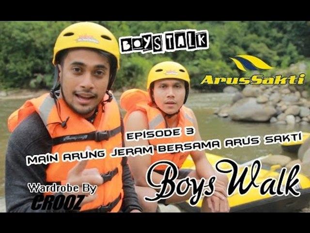 BoysWalk : Episode 3 - Main arung jeram bersama Arus Sakti