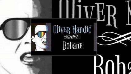 Oliver Mandic - Bobane + Tekst