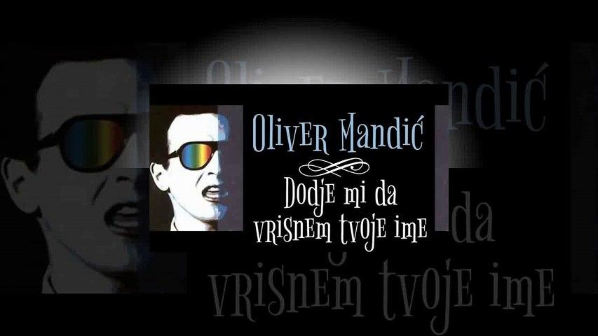Oliver Mandic - Dodje mi da vrisnem tvoje ime + Tekst
