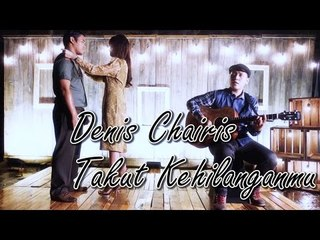 DENIS CHAIRIS - TAKUT KEHILANGANMU (Official Music Video)