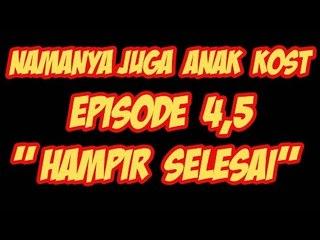 """Namanya Juga Anak Kost - Episode 4,5 """" Hampir Selesai """""""