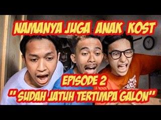 """Namanya Juga Anak Kost - Episode 2 """" Sudah Jatuh Tertimpa Galon  """""""