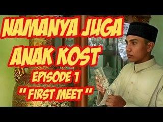 "Namanya Juga Anak Kost - Episode 1 "" First Meet """