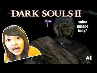 Main Dark Souls 2 - Salonnya dimana?!!