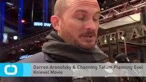 Darren Aronofsky & Channing Tatum Planning Evel Knievel Movie