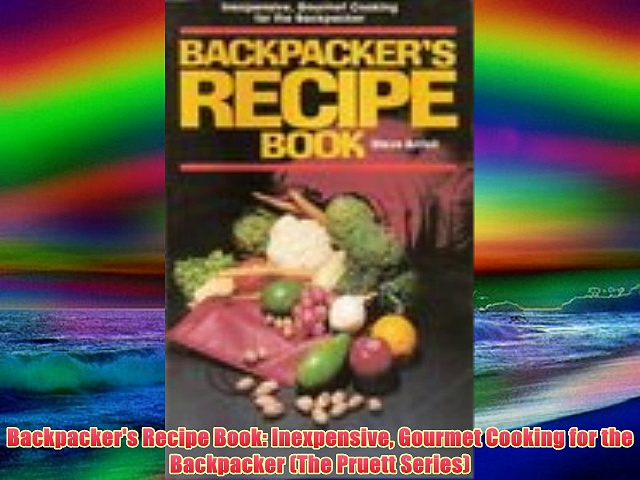 Best DonwloadBackpacker's Recipe Book: Inexpensive Gourmet Cooking for the Backpacker (The