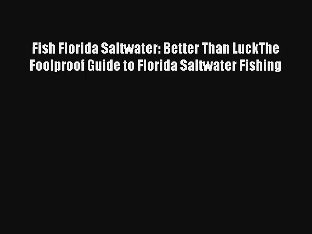 Read Fish Florida Saltwater: Better Than LuckThe Foolproof Guide to Florida Saltwater Fishing