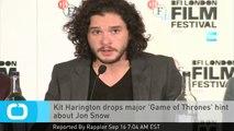 Kit Harington Drops Major 'Game of Thrones' Hint About Jon Snow