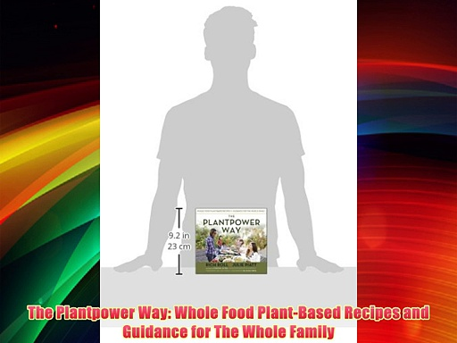 The Plantpower Way: Whole Food Plant-Based Recipes and Guidance for The Whole Family Download