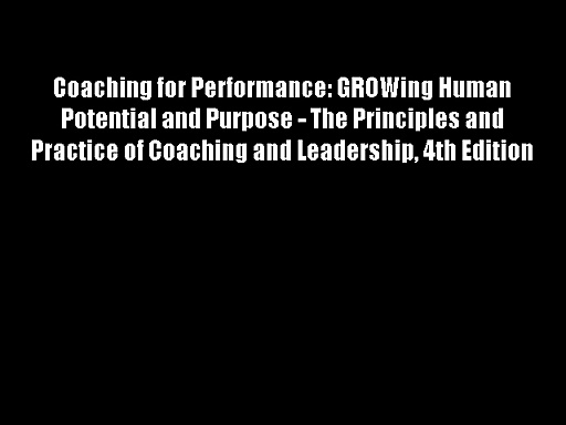 Coaching for Performance: GROWing Human Potential and Purpose – The Principles and Practice