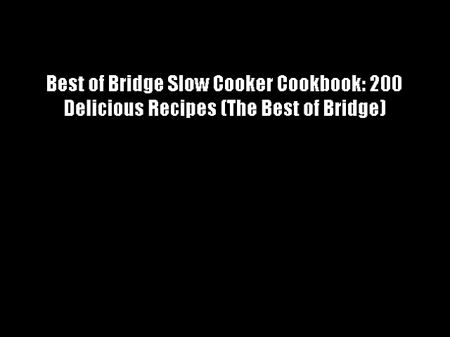 Best DonwloadBest of Bridge Slow Cooker Cookbook: 200 Delicious Recipes (The Best of Bridge)