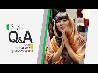 Style Q and A - Episode Ramadhan 1 with Monik Wu