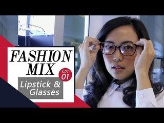 Fashion Mix Eps 01 - Lipstick X Glasses with Monik Wu