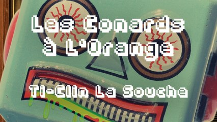 Les Conards à l'Orange - Ti-Clin la Souche ( Lyrics Vidéo Officiel )