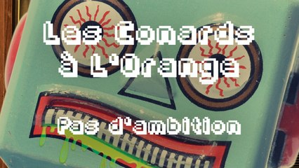Les Conards à l'Orange - Pas d'ambition ( Lyrics Vidéo Officiel )