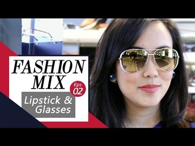 Fashion Mix Eps 02 - Lipstick X Glasses with Monik Wu