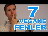 7 Dinge die sie als Veganer NICHT tun sollten - VEGAN für Anfänger [Hilfe & Vegane Tipps 2015]